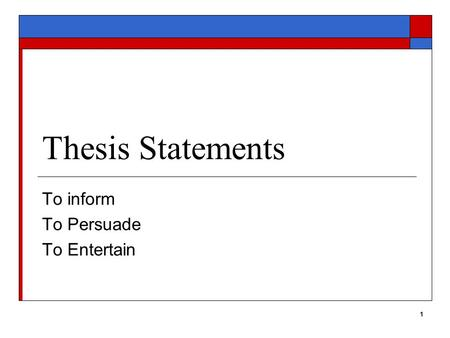 1 Thesis Statements To inform To Persuade To Entertain.