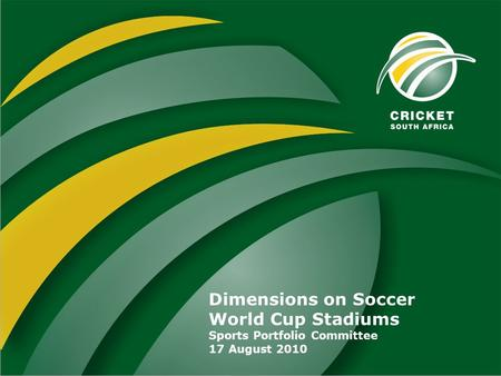 Dimensions on Soccer World Cup Stadiums Sports Portfolio Committee 17 August 2010.