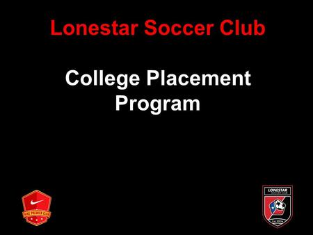 Lonestar Soccer Club College Placement Program. Lonestar Soccer Club Introduction College Alumni Key people Factors to Consider Marketing and Promoting.
