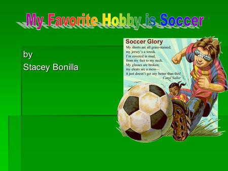 By Stacey Bonilla.  Introduction  Definition of Soccer  It's Fun  Ages 2-70  $Rich$ & Famous  Fact.