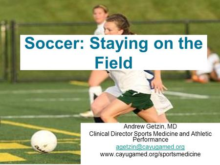 Soccer: Staying on the Field Andrew Getzin, MD Clinical Director Sports Medicine and Athletic Performance