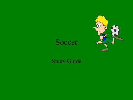 Soccer Study Guide. Soccer History Soccer is the oldest team sport in written history. Greeks played a soccer game called Harpaston. The Romans adopted.