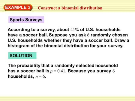 EXAMPLE 3 Construct a binomial distribution Sports Surveys