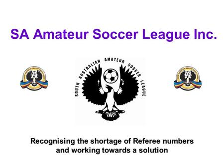 SA Amateur Soccer League Inc. Recognising the shortage of Referee numbers and working towards a solution.