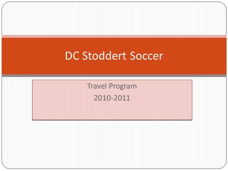 Travel Program 2010-2011 Travel Program 2010-2011 DC Stoddert Soccer.
