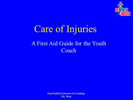 Paul Halford, Director of Coaching - PA. West A First Aid Guide for the Youth Coach Care of Injuries.