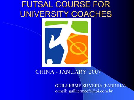 CHINA - JANUARY 2007 GUILHERME SILVEIRA (FARINHA)   FUTSAL COURSE FOR UNIVERSITY COACHES.