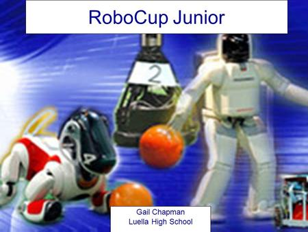 RoboCup Junior Gail Chapman Luella High School. RoboCup Junior RoboCup Junior is a project-oriented educational initiative that sponsors local, regional.