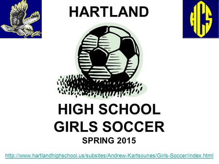 HARTLAND HIGH SCHOOL GIRLS SOCCER SPRING 2015