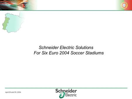 April 29 and 30, 2004 Schneider Electric Solutions For Six Euro 2004 Soccer Stadiums.