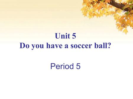 Unit 5 Do you have a soccer ball? Period 5. Step2. Read this magazine article. Circle the sports things.(3a)
