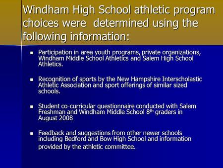 Windham High School athletic program choices were determined using the following information: Participation in area youth programs, private organizations,