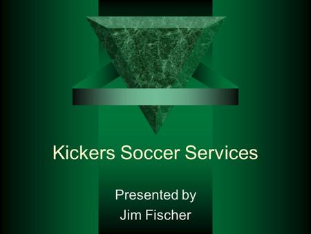 Kickers Soccer Services Presented by Jim Fischer.