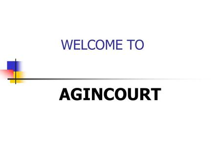 WELCOME TO AGINCOURT. Agincourt C.I. You are here Agincourt C.I. is out of this world!!! LEGO Man says.