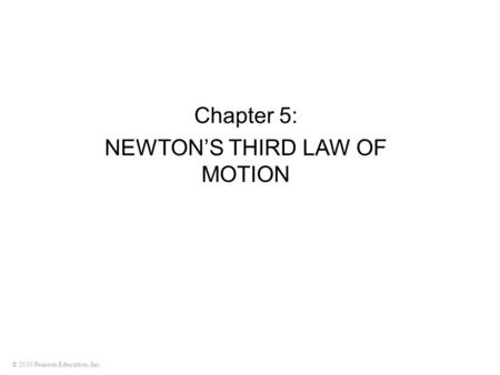 © 2010 Pearson Education, Inc. Chapter 5: NEWTON'S THIRD LAW OF MOTION.