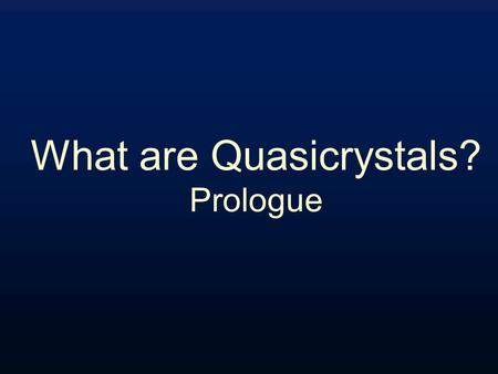 What are Quasicrystals? Prologue. Crystals can only exhibit certain symmetries In crystals, atoms or atomic clusters repeat periodically, analogous to.