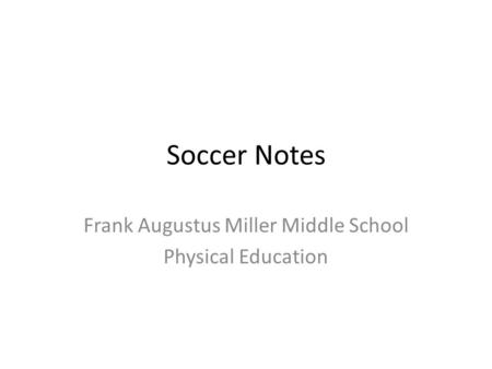 Soccer Notes Frank Augustus Miller Middle School Physical Education.
