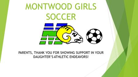 MONTWOOD GIRLS SOCCER PARENTS, THANK YOU FOR SHOWING SUPPORT IN YOUR DAUGHTER'S ATHLETIC ENDEAVORS!