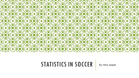 STATISTICS IN SOCCER By: Nina Joseph. DETERMINING PLAYER WORTH Statisticians have created formulas to measure factors such as how often a player completes.