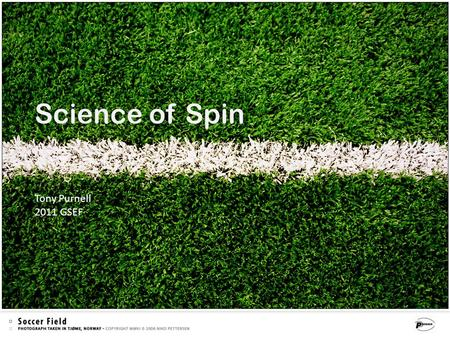 Science of SpinScience of Spin Tony Purnell 2011 GSEF.