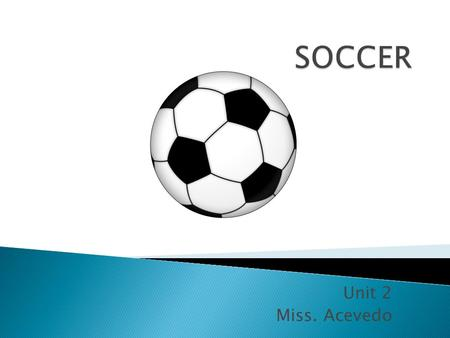 Unit 2 Miss. Acevedo.  Fastest growing/most popular sport in the world.  Played in over _______ countries  First rules developed in _________ in the.