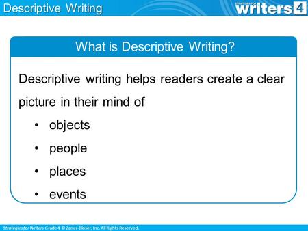 Strategies for Writers Grade 4 © Zaner-Bloser, Inc. All Rights Reserved. What is Descriptive Writing? Descriptive writing helps readers create a clear.