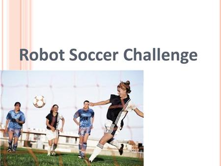 Robot Soccer Challenge. Pre-Activity Quiz 1. What kind of wireless electrical connection can NXT robots use to communicate with other electrical devices.