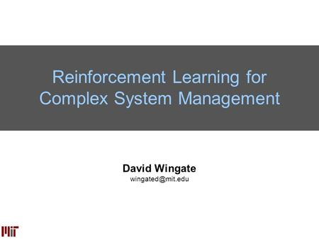 David Wingate Reinforcement Learning for Complex System Management.