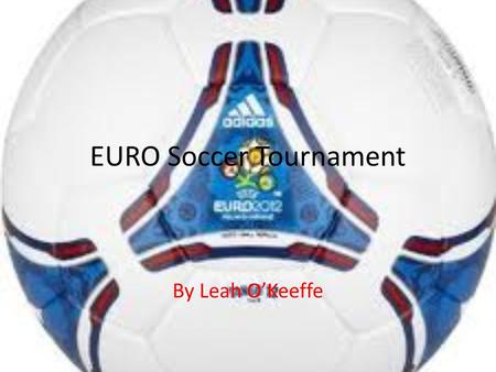 EURO Soccer Tournament By Leah O'Keeffe. History of UEFA Europa League The UEFA Europa League was set up in 1971 as UEFA. The UEFA Cup was preceded by.