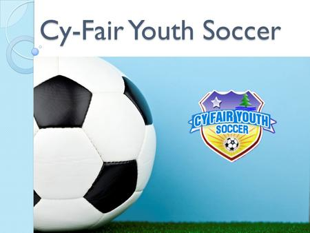 Cy-Fair Youth Soccer. Welcome to Cy-Fair Soccer Cy-Fair Soccer is a Non-Profit 501(c)3 Charitable Corporation. Cy-Fair Soccer is run by an all-volunteer.