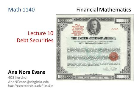 Lecture 10 Debt Securities Ana Nora Evans 403 Kerchof  Math 1140 Financial Mathematics.