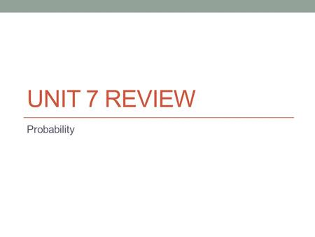 Unit 7 Review Probability.