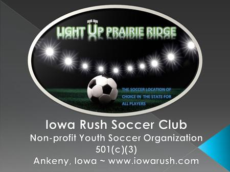 Over 10,000 youth players annually participate at Prairie Ridge Soccer Complex  Approximately 1,200 of those participants are Ankeny youth residents.