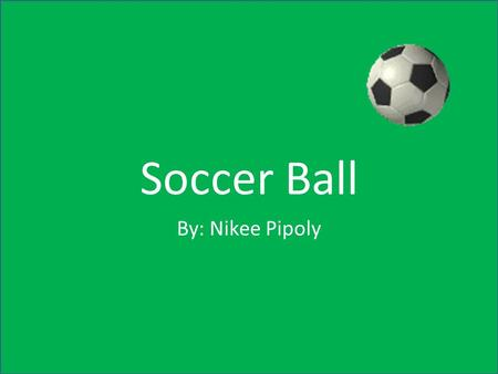 Soccer Ball By: Nikee Pipoly. Production The first stage of production is to roll out the material to be used for the outer casing of the ball. The casing.