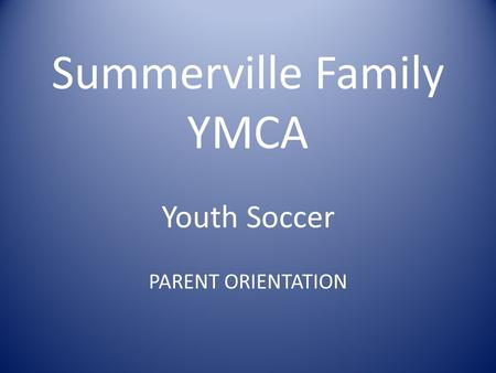 Summerville Family YMCA Youth Soccer PARENT ORIENTATION.