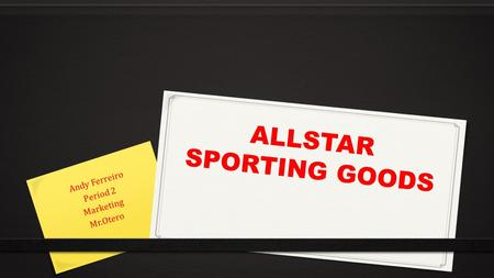 ALLSTAR SPORTING GOODS Andy Ferreiro Period 2 Marketing Mr.Otero.