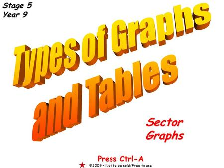 SectorGraphs Press Ctrl-A ©2009 – Not to be sold/Free to use Stage 5 Year 9.