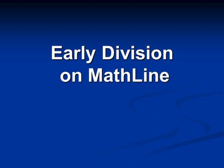 Early Division on MathLine on MathLine. Early Division Early divisionincludes Early division includes : Division as Repeated Subtraction Breaking into.