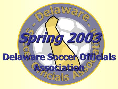 Spring 2003 Delaware Soccer Officials Association.