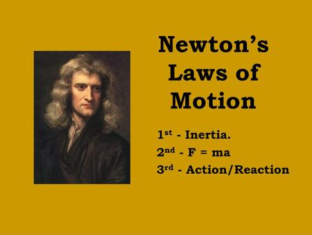 Newton's Laws of Motion 1 st - Inertia. 2 nd - F = ma 3 rd - Action/Reaction.