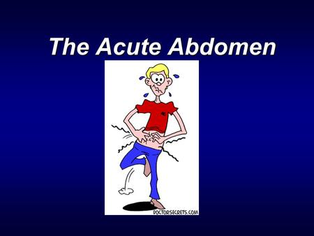 "The Acute Abdomen The Acute Abdomen. Outline Definitions What causes an ""acute abdomen"" Differential Diagnosis History and physical Labs Diagnostic imaging."