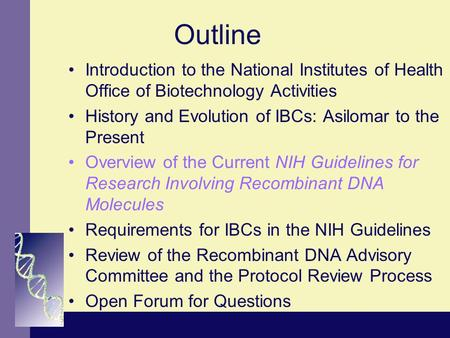 Outline Introduction to the National Institutes of Health Office of Biotechnology Activities History and Evolution of IBCs: Asilomar to the Present Overview.