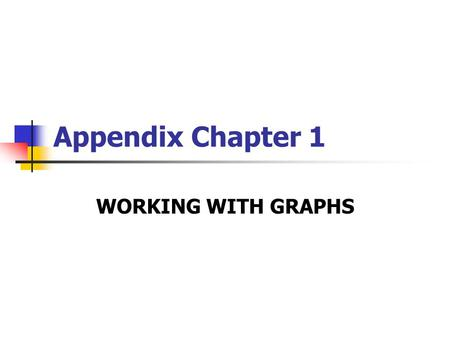 Appendix Chapter 1 WORKING WITH GRAPHS. 1. Positive and Negative Relationships Graphs reveal a positive or negative relationship. A positive relationship.