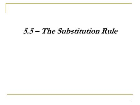 1 5.5 – The Substitution Rule. 2 Example – Optional for Pattern Learners 1. Evaluate 3. Evaluate Use WolframAlpha to evaluate the following. 2. Evaluate.