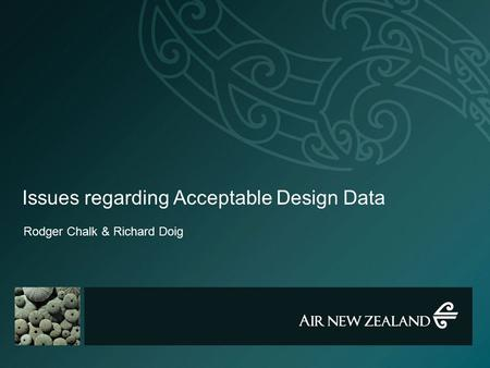Issues regarding Acceptable Design Data Rodger Chalk & Richard Doig.