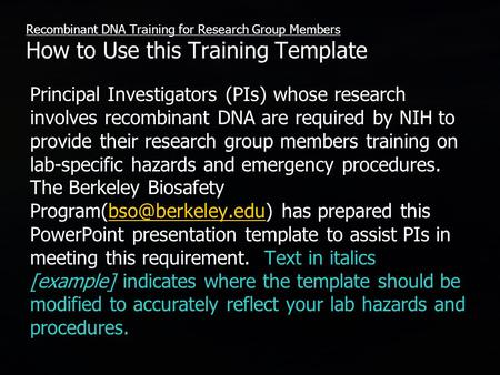 Recombinant DNA Training for Research Group Members How to Use this Training Template Principal Investigators (PIs) whose research involves recombinant.
