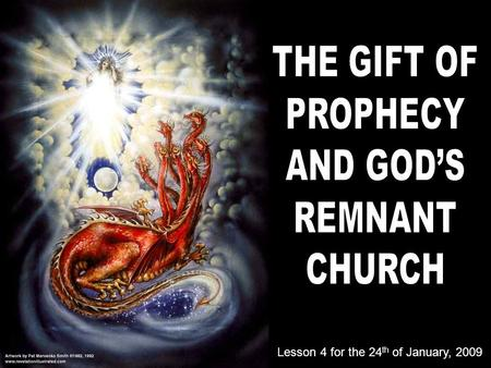 Lesson 4 for the 24 th of January, 2009. This week, we're going to study Revelation 12 vision, and the relation between it and the remnant church. So.