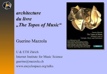 "Guerino Mazzola U & ETH Zürich Internet Institute for Music Science  architecture du livre ""The Topos of Music"""