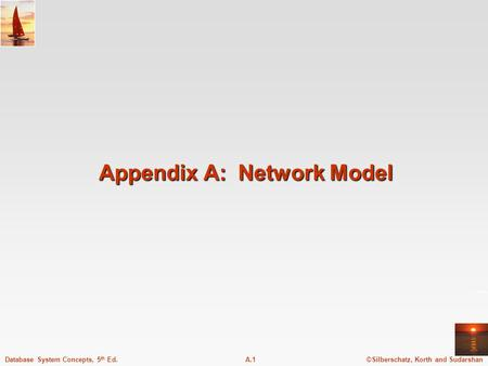 ©Silberschatz, Korth and SudarshanA.1Database System Concepts, 5 th Ed. Appendix A: Network Model.