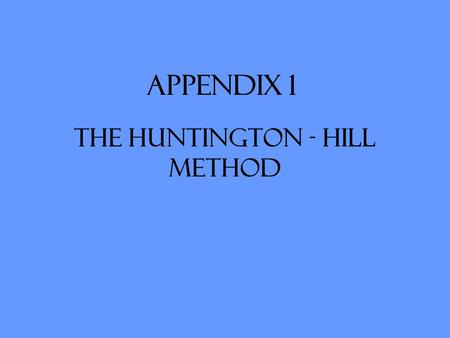 Appendix 1 The Huntington - Hill Method. The Huntington-Hill method is easily compared to Webster's method, although the way we round up or down is quite.
